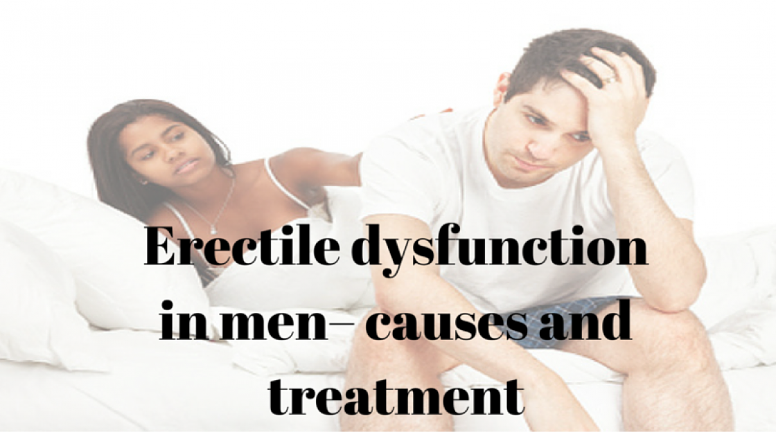 Erectile dysfunction in men– causes and treatment