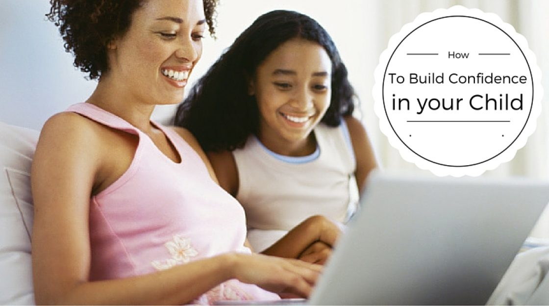 How to Build Confidence in your Child