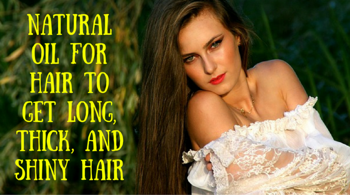 Natural Oil for Hair to get Long, Thick, and Shiny Hair