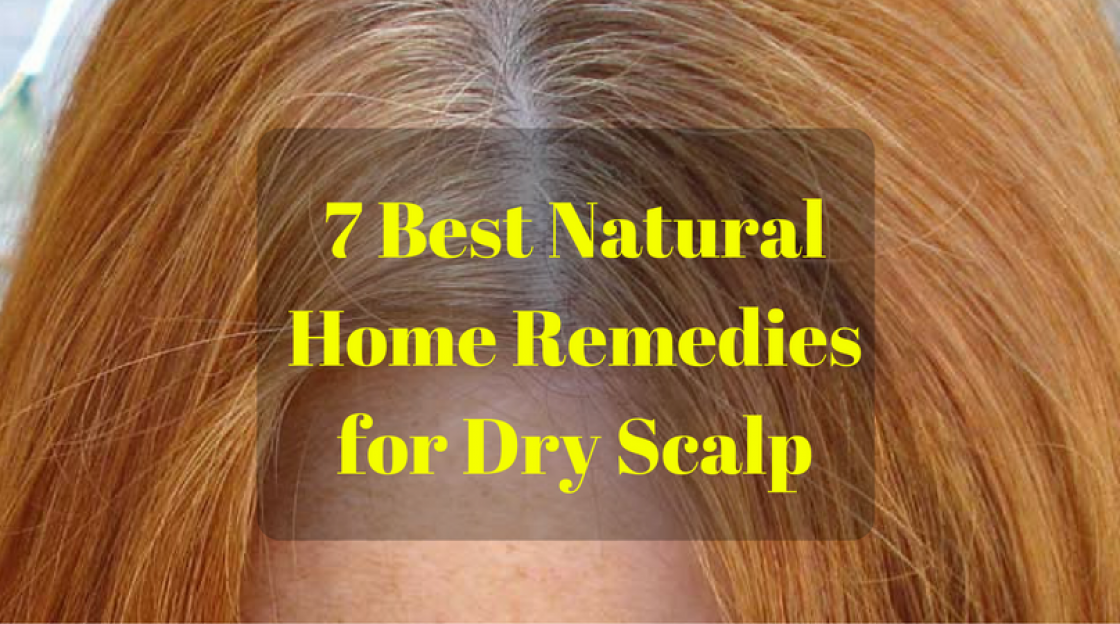 7 Best Natural Home Remedies for Dry Scalp